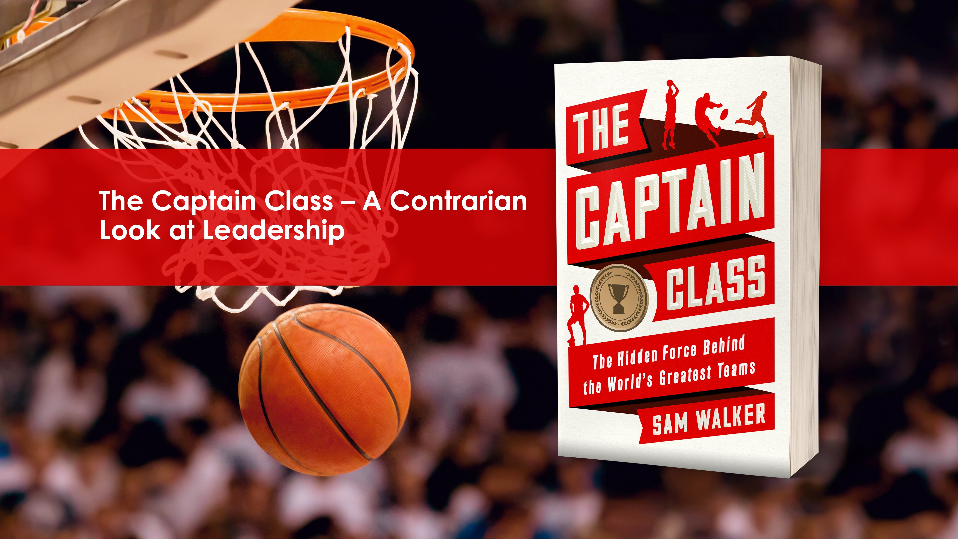 The Captain Class – A Contrarian Look at Leadership