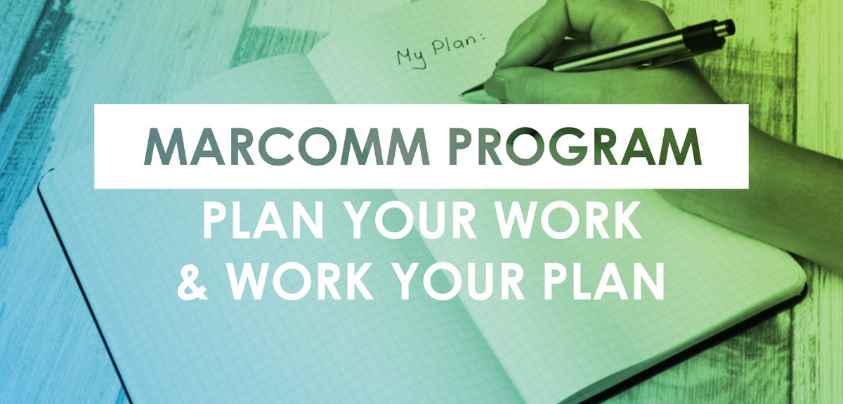 MarComm Program – Plan Your Work and Work Your Plan